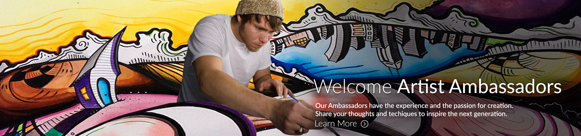 Become an Artist Ambassador. Our Ambassadors have the experience adn the passion for creation. Share your thoughts and techniques to inspire the next generation.